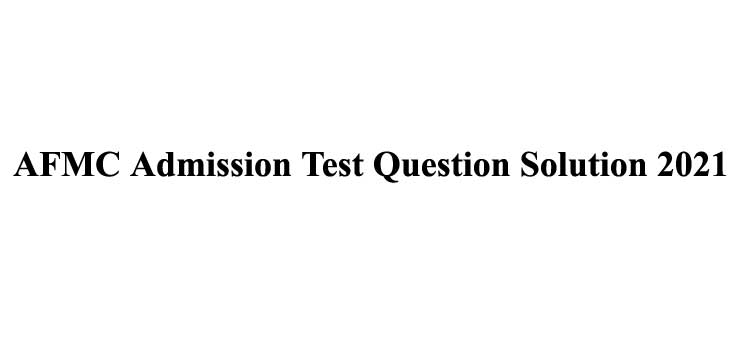 AFMC Admission Question Solution 2020-21 | Armed Forces Medical College