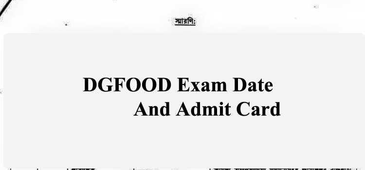 DGFOOD Exam Date 2021, Admit Card And Seat Plan
